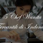 5 Chef Cantik Indonesia